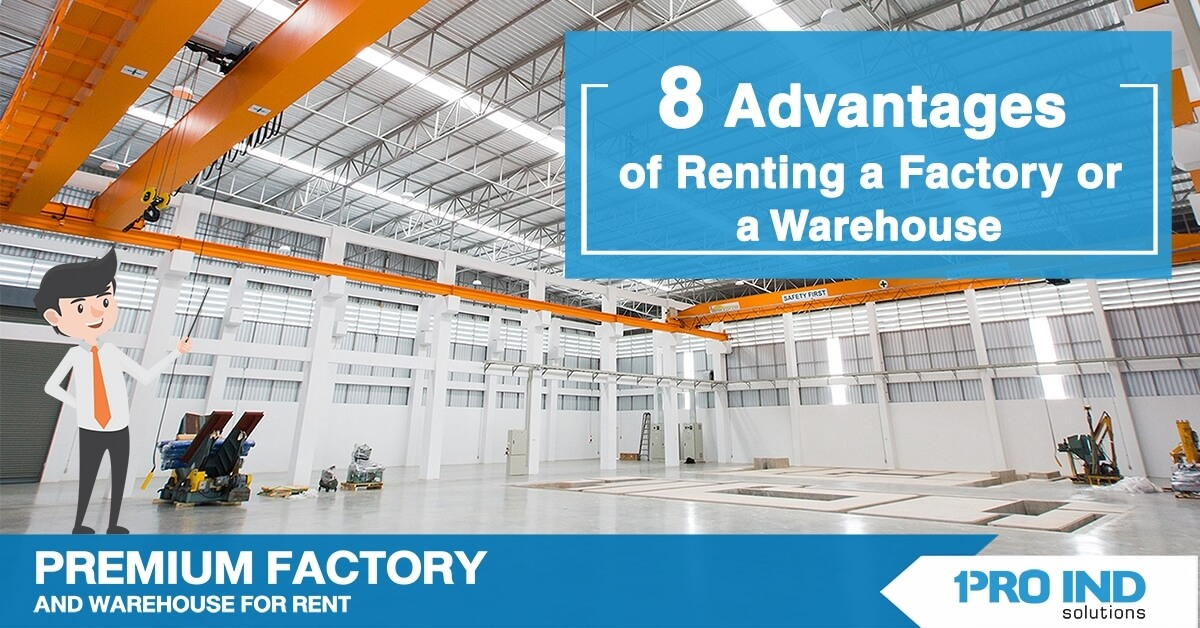 8 Convincing Advantages of Renting a Factory or a Warehouse