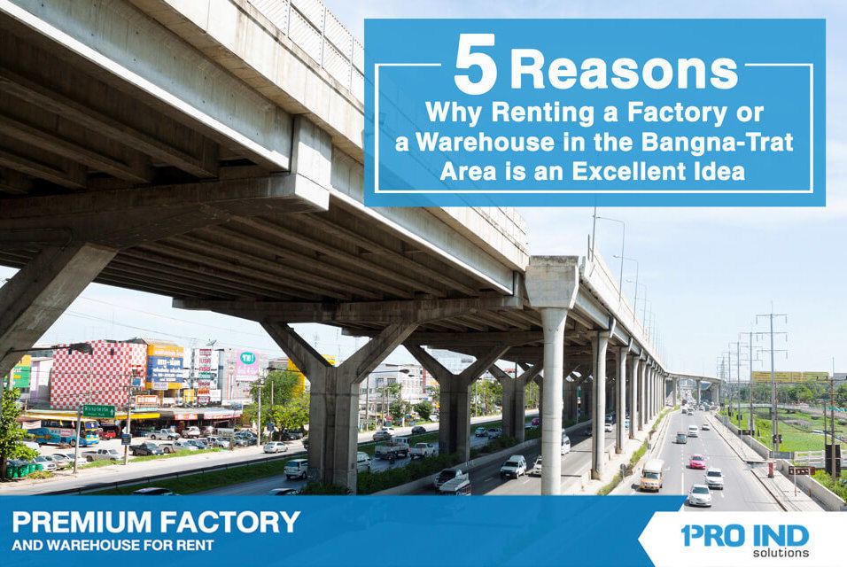 5 reasons why renting a factory or a warehouse in the Bangna-Trat area is an excellent idea for conducting your businesses in Thailand.