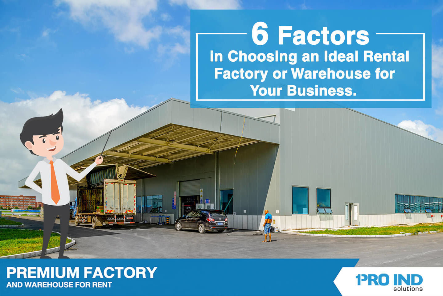 6 Factors in Choosing an Ideal Rental Factory or Warehouse for Your Business.